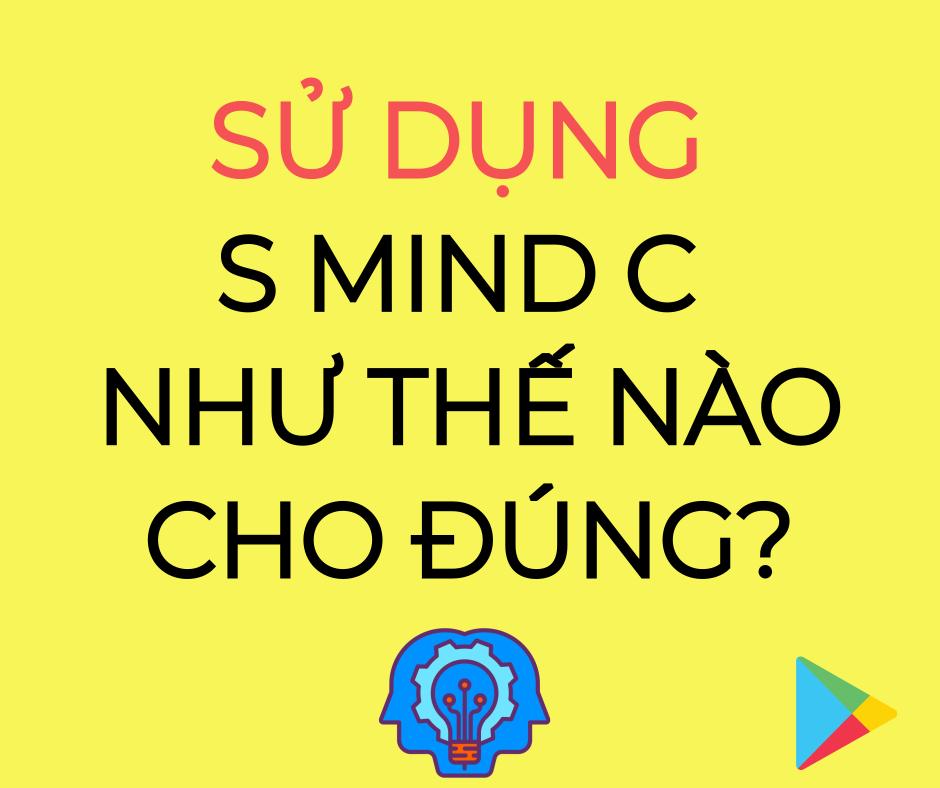 Sử dụng S MIND C như thế nào cho đúng